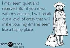 If you mess with my animals