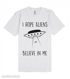 Do I believe in Aliens? psh, I hope Aliens believe in me! Printed on American Apparel Unisex Fitted Tee #aliens #believe #ufo