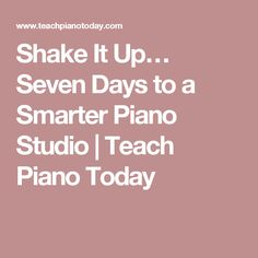 Shake It Up… Seven Days to a Smarter Piano Studio   Teach Piano Today