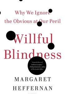 Why We Ignore the Obvious: The Psychology of Willful Blindness – Brain Pickings
