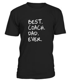 Best Coach Dad Shirt Sports best gifts kid wife Fathers Day  mother-in-law#tshirt#tee#gift#holiday#art#design#designer#tshirtformen#tshirtforwomen#besttshirt#funnytshirt#age#name#october#november#december#happy#grandparent#blackFriday#family#thanksgiving#birthday#image#photo#ideas#sweetshirt#bestfriend#nurse#winter#america#american#lovely#unisex#sexy#veteran#cooldesign#mug#mugs#awesome#holiday#season#cuteshirt