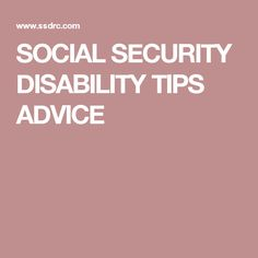 SOCIAL SECURITY DISABILITY TIPS ADVICE
