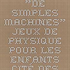 """""""De simples machines"""" - Jeux de physique pour les enfants - Cité des sciences et de l'industrie - un lieu Universcience"""