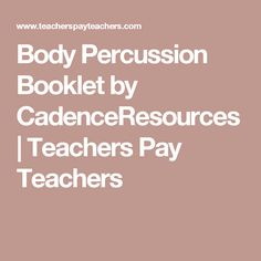 Body Percussion Booklet by CadenceResources | Teachers Pay Teachers