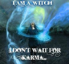 Witches don't wait for Karma we work magic when we want
