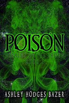 Amazon.com: Poison (Heralds of the Crown Book 1) eBook: Ashley Hodges Bazer: Kindle Store