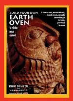 Build Your Own Earth Oven  A Low-Cost Wood-Fired Mud Oven; Simple Sourdough Bread; Perfect Loaves  by Kiko Denzer, Hannah Field  Foreword by Alan Scott