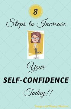 8 Step to Increase Your Self-confidence!  Tips to help anyone, whether you're having a bad day or bad year, I have you covered!