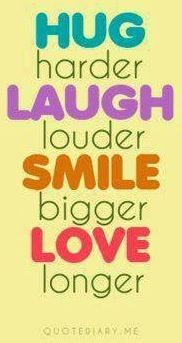 """""""Laugh, smile, love"""" various quotes via Carol's Country Sunshine on Facebook and www.QuoteDiary.me"""