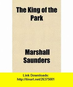 The King of the Park (9780217592611) Marshall Saunders , ISBN-10: 0217592619  , ISBN-13: 978-0217592611 ,  , tutorials , pdf , ebook , torrent , downloads , rapidshare , filesonic , hotfile , megaupload , fileserve