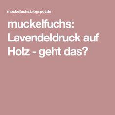 muckelfuchs: Lavendeldruck auf Holz - geht das?