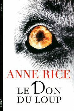 Le don du loup: Amazon.fr: Anne Rice, Philippe Mothe: Livres