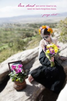 Our dead are never dead to us until we have forgotten them - why we celebrate Days of the Dead in Mexico.