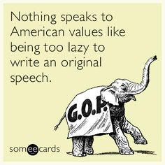Nothing speaks to American values like being too lazy to write an original speech. | News Ecard