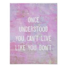 Once understood, you can't live like you don't, #Inspirational Wisdom Quote #Poster