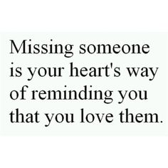 Missing Quotes : Missing someone is your heart's way of reminding you that you love them. Missing Quotes, Sad Quotes, Words Quotes, Wise Words, Quotes To Live By, Best Quotes, Love Quotes, Inspirational Quotes, Sayings