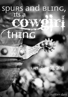 spurs and bling, it's a cowgirl thing  ;)