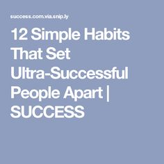 12 Simple Habits That Set Ultra-Successful People Apart Happy At Work, Career Success, Successful People, Encouragement, Wisdom, Motivation, Words, Simple, Blog