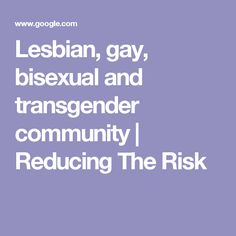 Lesbian, gay, bisexual and transgender community | Reducing The Risk