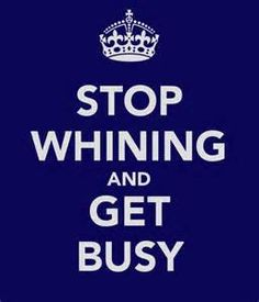 quit whining and complainging and just work quotes - Bing Images