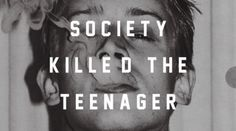 Society killed the Teenager