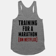 Training for a Marathon (On Netflix) HUMAN T-Shirts, Tanks, Sweatshirts and Hoodies Cute Shirts, Funny Shirts, Funny Workout Shirts, Athletic Outfits, Sweatshirts, Hoodies, Cute Outfits, Gym Outfits, Funny Outfits