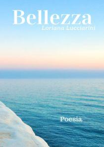 4writers: [poesie] - Bellezza, di Loriana Lucciarini