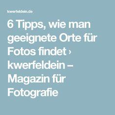 6 Tipps, wie man geeignete Orte für Fotos findet › kwerfeldein – Magazin für Fotografie