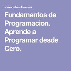 Fundamentos de Programacion. Aprende a Programar desde Cero.