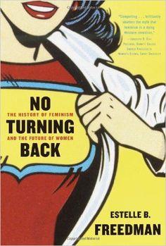 No Turning Back: The History of Feminism and the Future of Women: Estelle Freedman: 9780345450531: Amazon.com: Books