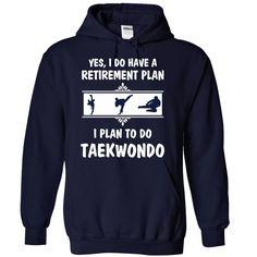 My retirement plan is to Do Taekwondo - 0515