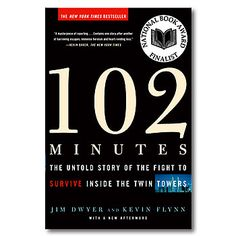 102 Minutes The Untold Story of the Fight to Survive Inside the Twin Towers by Jim Dwyer and Kevin Flynn