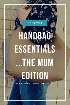 Handbag essentials...the mum edit. www.wineinateacup.co.za #mombag #mumbag #momessentials