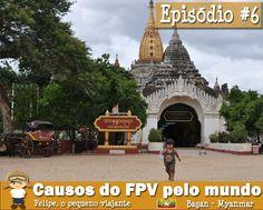 Felipe, o pequeno viajante: Causos do FPV pelo mundo - Episódio #6: passeando pelas pagodas birmanesas de Bagan