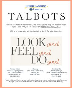 Talbots and North Carolina Lions, Inc. invite you to shop for modern classic styles - ALL DAY, all for a cause on Wednesday, May 3, 2017 at the Winston Salem, Hickory, and Huntersville locations.   10% of pre-tax sales will be donated to North Carolina Lions, Inc