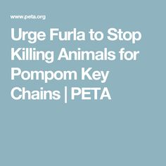 Urge Furla to Stop Killing Animals for Pompom Key Chains | PETA