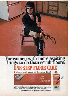 """""""For women with more exciting things to do than scrub floors..."""" Women who do steeplechase races with horses, perhaps. Armstrong Floors One-Step Cleaner"""