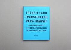 TRANSITOLAND / PAYS TRANSIT    Rob van Hoesel  Book about the 1670 km of Belgian Highways.   Originaly published by Veenman Publishers, Rotterdam.   Supported by Fonds BKVB, NBKS, Arctic Paper and Kummer & Herrman    Available at your bookshop or via www.tebooks.nl. Order here!    publication / 21 x 27cm / 272 pages / ca. 900 images / vinyl cover / 2002-2006