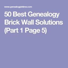 50 Best Genealogy Brick Wall Solutions (Part 1 Page 5)