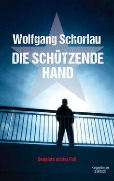 Die schützende Hand / Georg Dengler Bd.8 - Wolfgang Schorlau