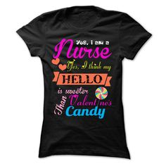 Yes i am a nurse ! yes i think my HELLO is sweeter than T Shirt, Hoodie, Sweatshirt