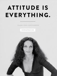 """Attitude is everything."" - DVF #WWWQuotesToLiveBy"