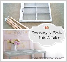DIY Repurpose An Old Window Into A Table . A cheap and easy way to repurpose an old window into a table.  Read article for tutorial. www.whitelacecottage.com