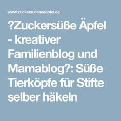 ♥Zuckersüße Äpfel - kreativer Familienblog und Mamablog♥: Süße Tierköpfe für Stifte selber häkeln
