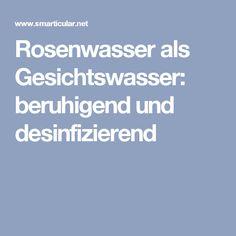 Rosenwasser als Gesichtswasser: beruhigend und desinfizierend
