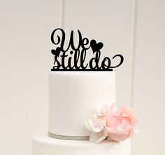 We Still Do Wedding Anniversary Cake Topper by ThePinkOwlDesigns