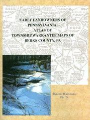 Pennsylvania: Berks: Early Landowners of Pennsylvania: Atlas of Township Warrantee Maps of Berks County, Pennsylvania. By: Ancestor Tracks