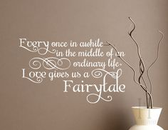Every Once in awhile in the Middle of an Ordinary Life Vinyl Decal Words for Walls 34x21 home decor lettering Love Gives us a Fairytale