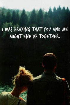 I was praying that you and me might end up together