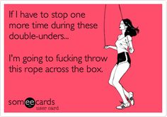 My exact feelings about DUs. OMG this is so true...LOL #crossfit